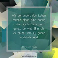 Wir Verlangen Das Leben Musse Einen Sinn Haben Aber Es Hat Nur Ganz Genau So Viel  C B Poet Quoteshermann Hessestaying