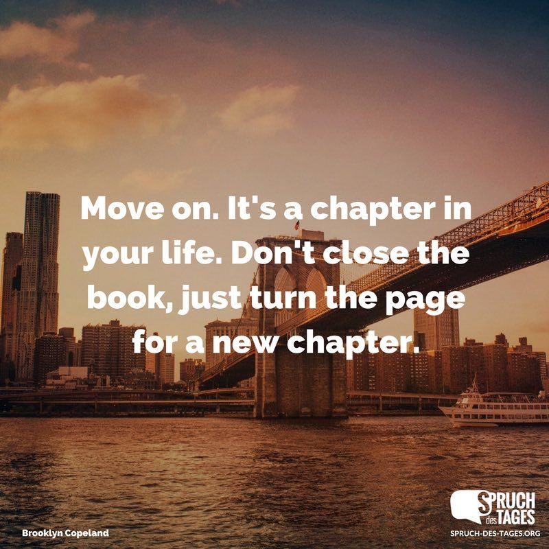 Move On Its A Chapter In Your Life Dont Close The Book Just Turn The Page For A New Chapter