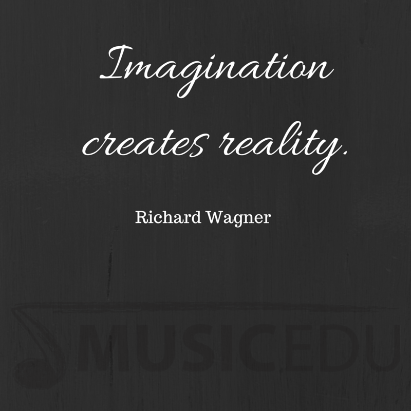 Imagination Creates Reality Richard Wagner