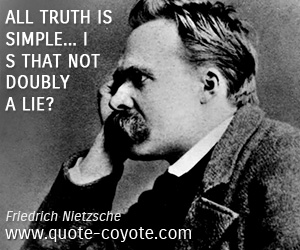 Friedrich Nietzsche Quotes All Truth Is Simple Is That Not Doubly A Lie