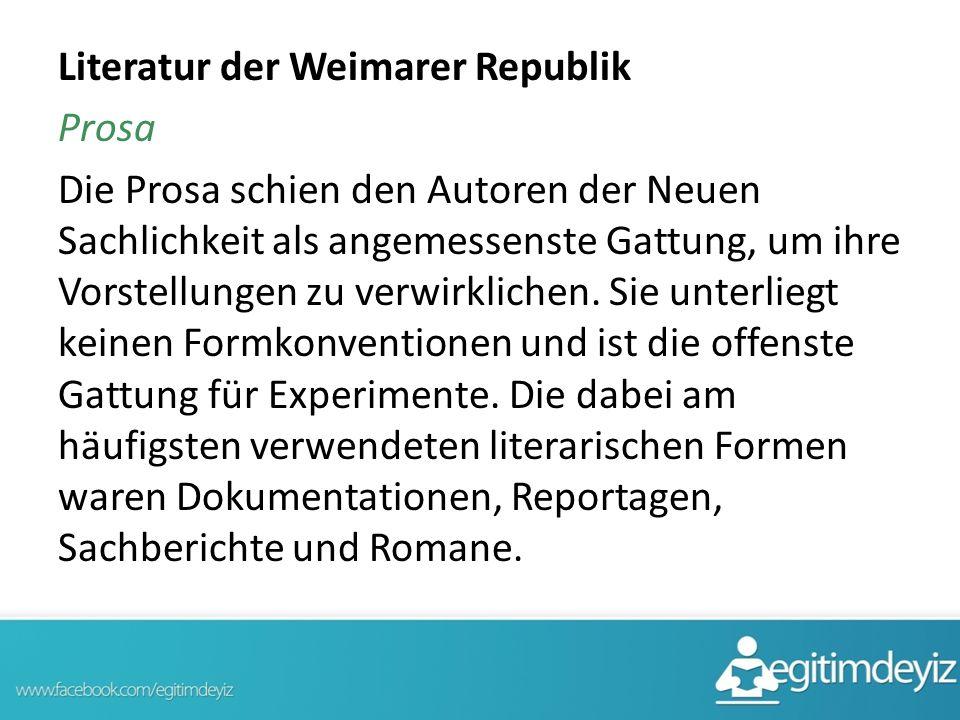 Literatur Der Weimarer Republik Prosa Prosa Schien Den Autoren Der Neuen Sachlichkeit Als Angemessenste Gattung