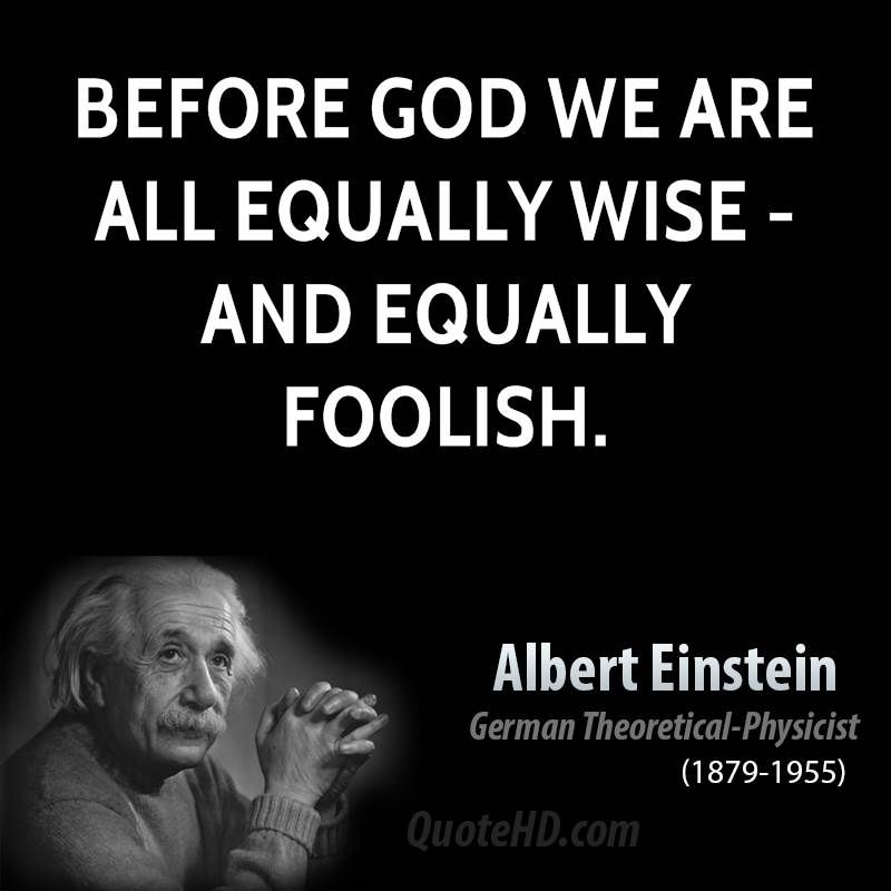 Before God We Are All Equally Wise And Equally Foolish Albert Einstein