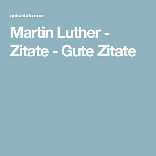 Martin Luther Zitate Gute Zitate Martin Luther Pinterest Martin Luther Zitate Gute Zitate Und Zitat