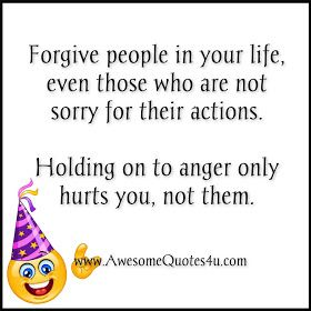 Forgive People In Your Life Even Those Who Are Not Sorry For Their Actions