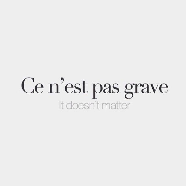 Ce Nest Pas Grave It Doesnt Matter S C  N E  Bf C B Pa  C A Ca Av Franzosisch Pinterest Franzosisch Franzosische Spruche Und Franzosische Zitate