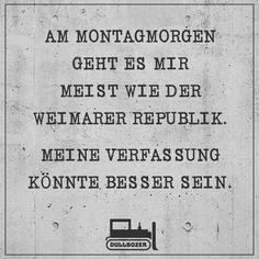 Am Montagmorgen Geht Es Mir Wie Der Weimarer Republik Meine Verfassung Konnte Besser Sein