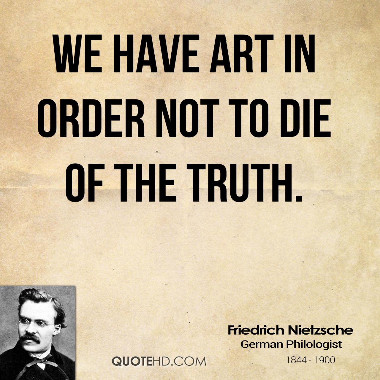 We Have Art In Order Not To Of The Truth