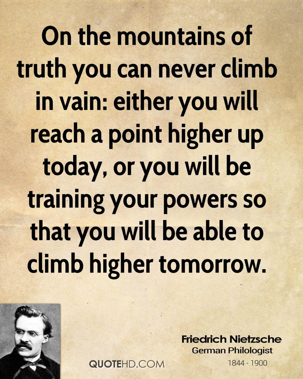On The Mountains Of Truth You Can Never Climb In Vain Either You Will Reach