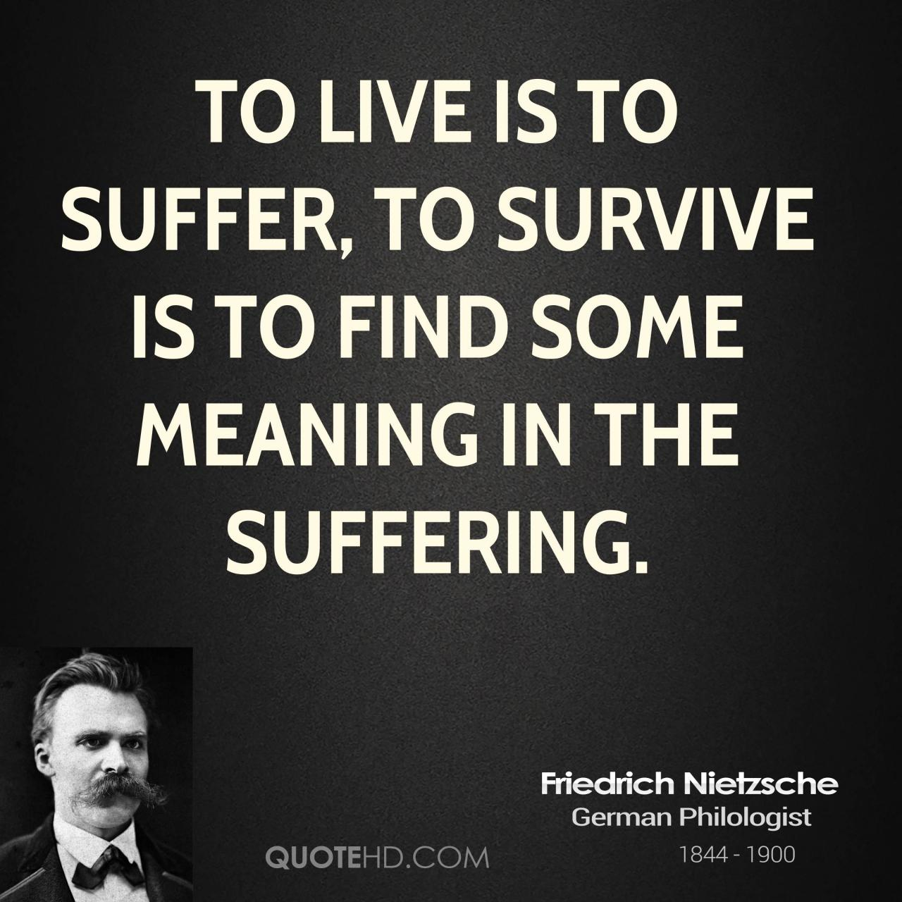 To Live Is To Suffer To Survive Is To Find Some Meaning In The Suffering