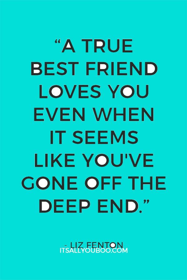 A True Best Friend Loves You Even When It Seems Like Youve Gone