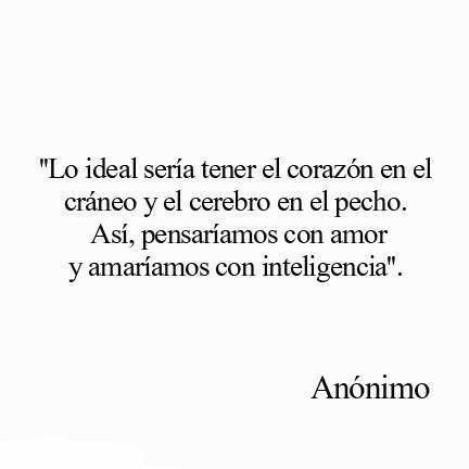 Love Quotes In Espanol My New Favorite Thing And This Quote Is Really Good Toop It Translates To It Is Ideal To Have The Heart In Your Head And Your