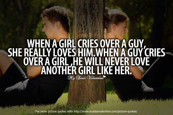 When A Girl Cries Over A Guy She Really Loves Him When A Guy Cries Over A Girl He Will Never Love Another Girl Like Her
