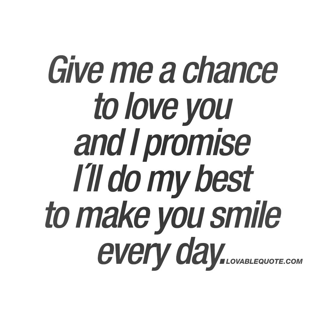 Give Me A Chance To Love You And I Promise Ill Do My Best