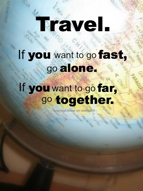 If You Want To Go Fast Go Alone So True And Not Only For