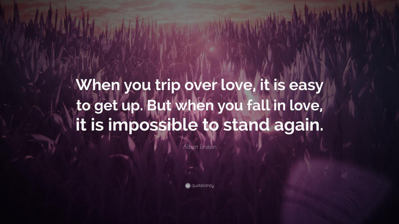 Love Quotes When You Trip Over Love It Is Easy To Get Up