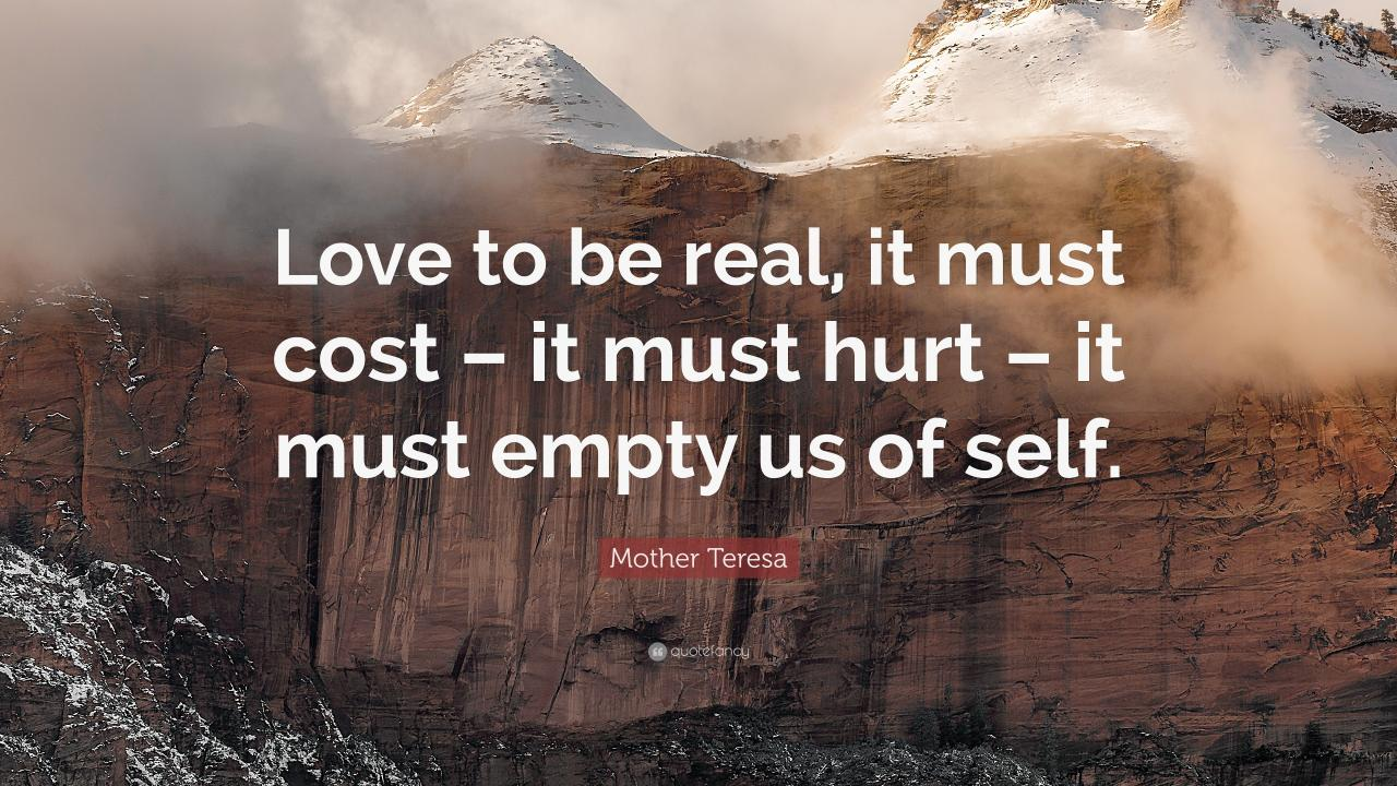 Mother Teresa Quote Love To Be Real It Must Cost It Must