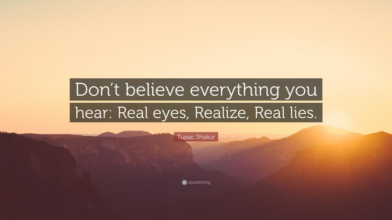 Tupac Shakur Quote Dont Believe Everything You Hear Real Eyes