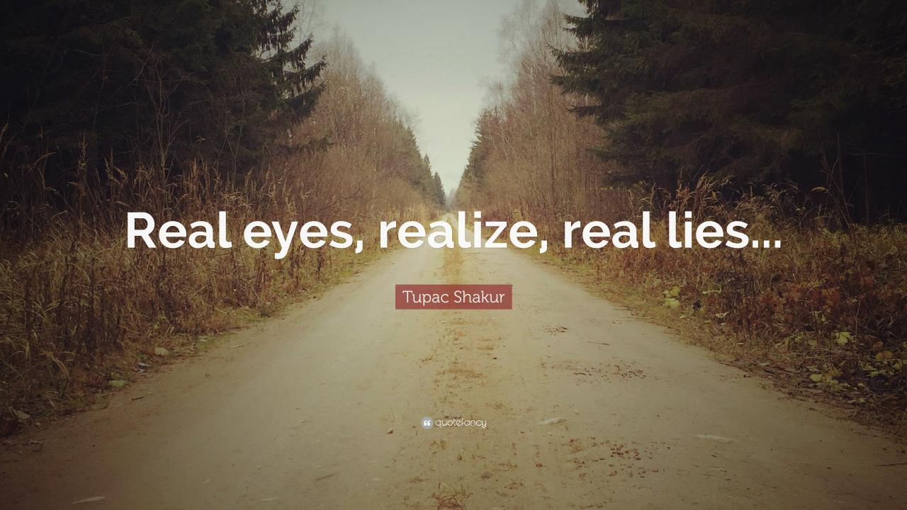 Tupac Shakur Quote Real Eyes Realize Real Lies