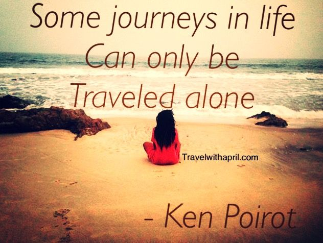 Some Journeys In Life Can Only Be Traveled Alone Motivational Travel Quote Inspitational Travel