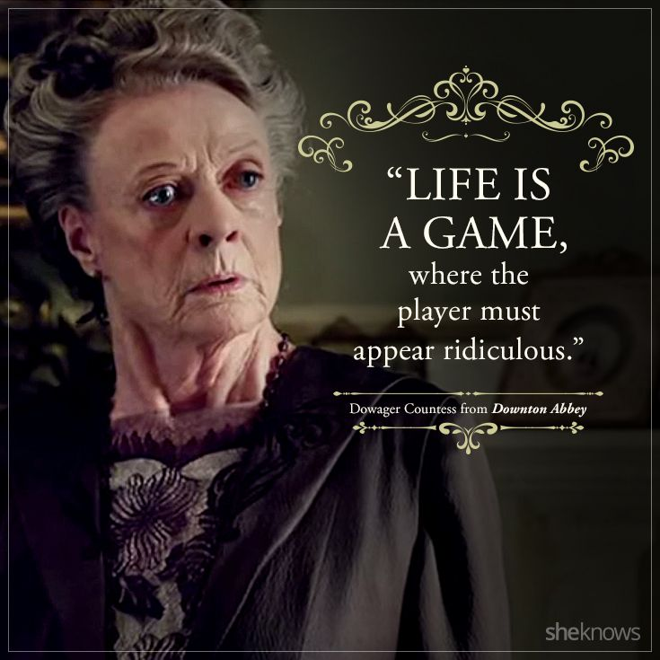 Here Are Dowager Countesss Best Quotes In Downton Abbey