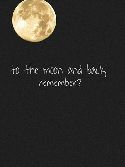 To The Moon And Back Remember Quotes Things Quote Quotes Word Words Saying