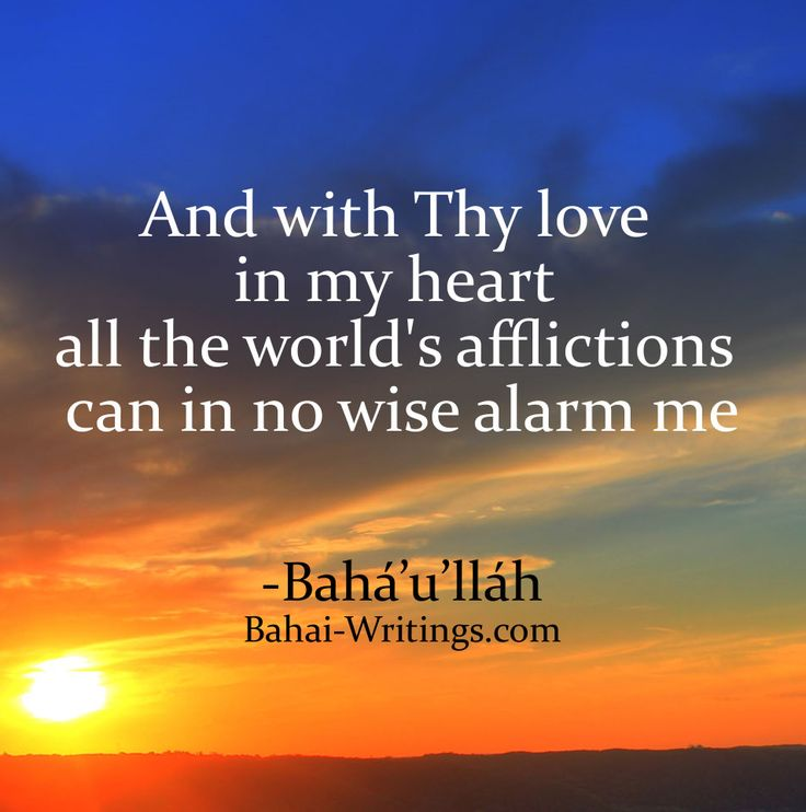 And With Thy Love In My Heart All The Worlds Afflictions Can In No Wise Alarm Me Bahaullah Bahai Prayers Page