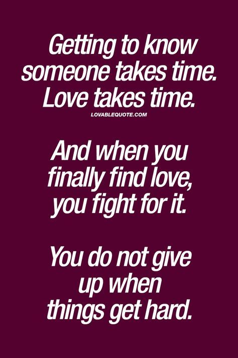 Getting To Know Someone Takes Time Love Takes Time And When You Finally Find
