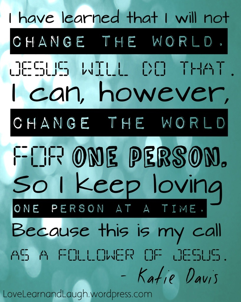 I Have Learned That I Will Not Change The World Jesus Will Do That