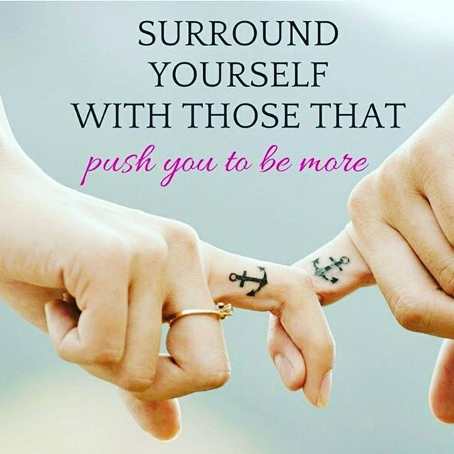 Surround Yourself With Those That Push You To Be