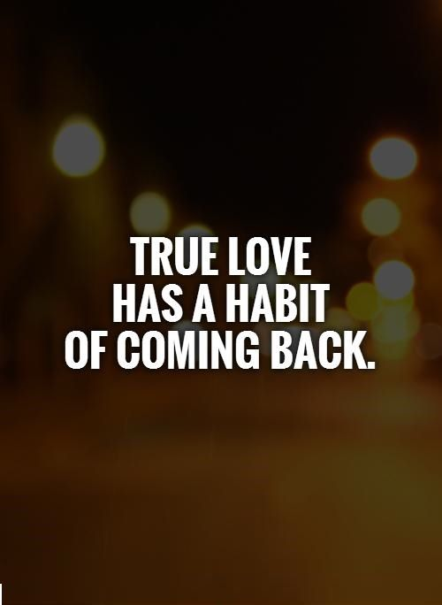 True Love Has A Habit Of Coming Back