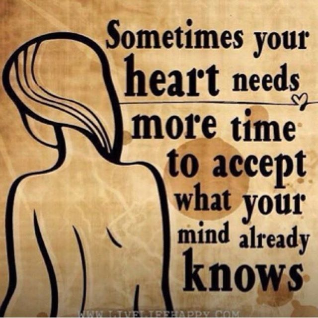 Sometimes Your Heart Needs More Time To Accept What You Mind Already Knows