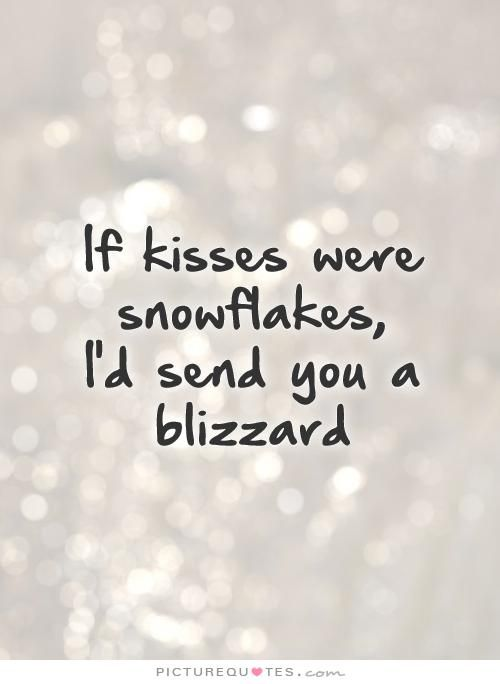 If Kisses Were Snowflakes Id Send You A Blizzard Love Quotes On