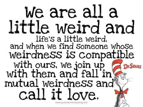 Dr Seuss  C B Mutual Weirdnessquotes Lovequotes