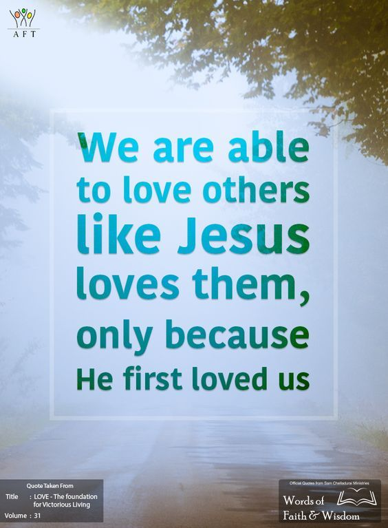 We Are Able To Love Others Like Jesus Loves Them Only Because He First Loved