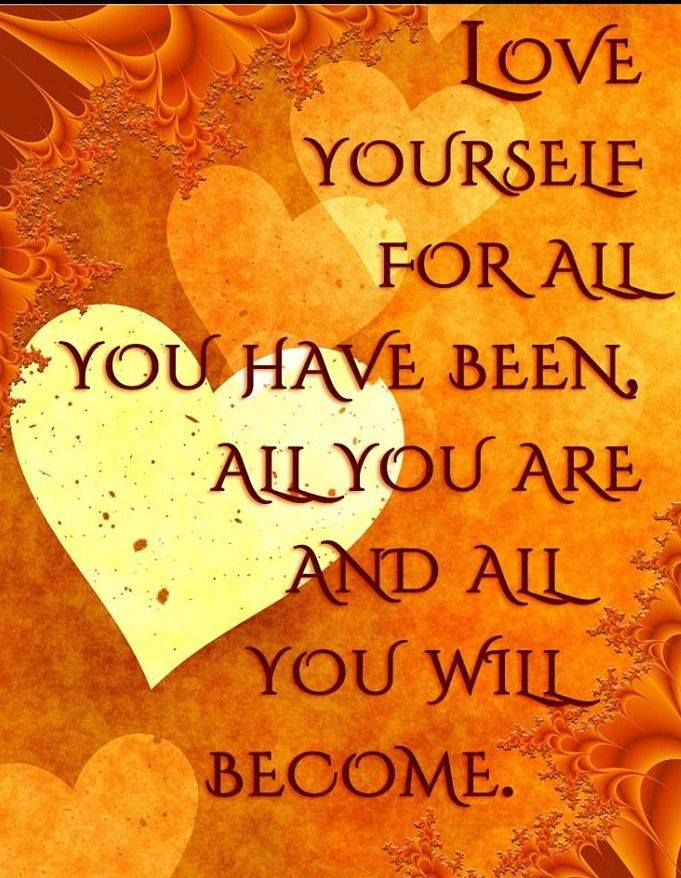 Most Of All My Friend Always Love Yourself For Who You Are You Are A Truly Beautiful Person Who Deserves Nothing Less Than Being Treated And Worshipped