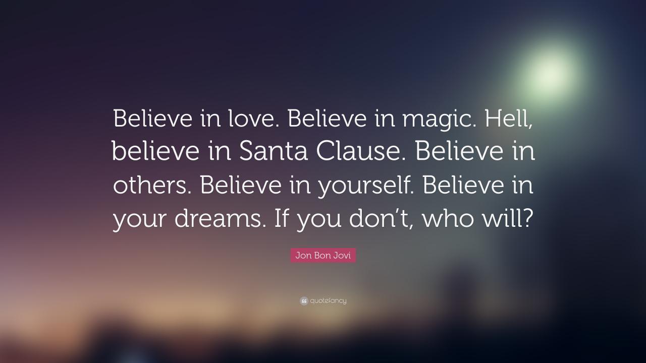 Jon Bon Jovi Quote Believe In Love Believe In Magic