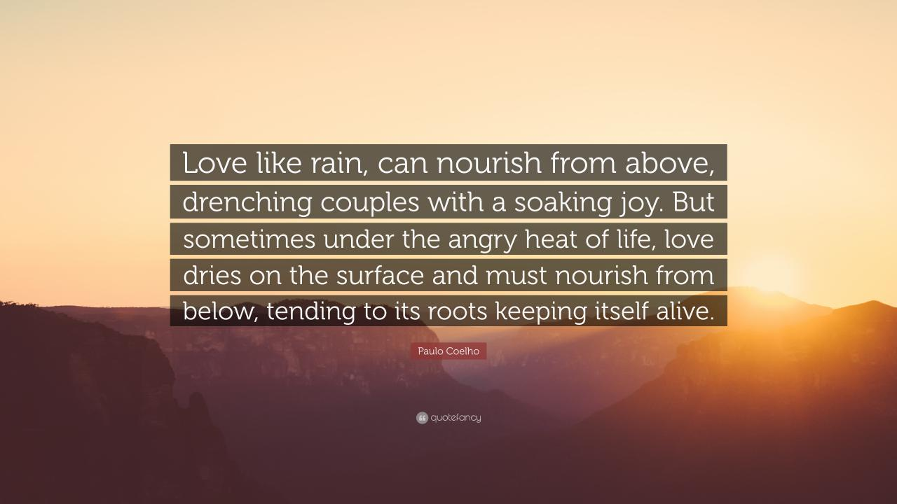 Paulo Coelho Quote Love Like Rain Can Nourish From Above Drenching Couples