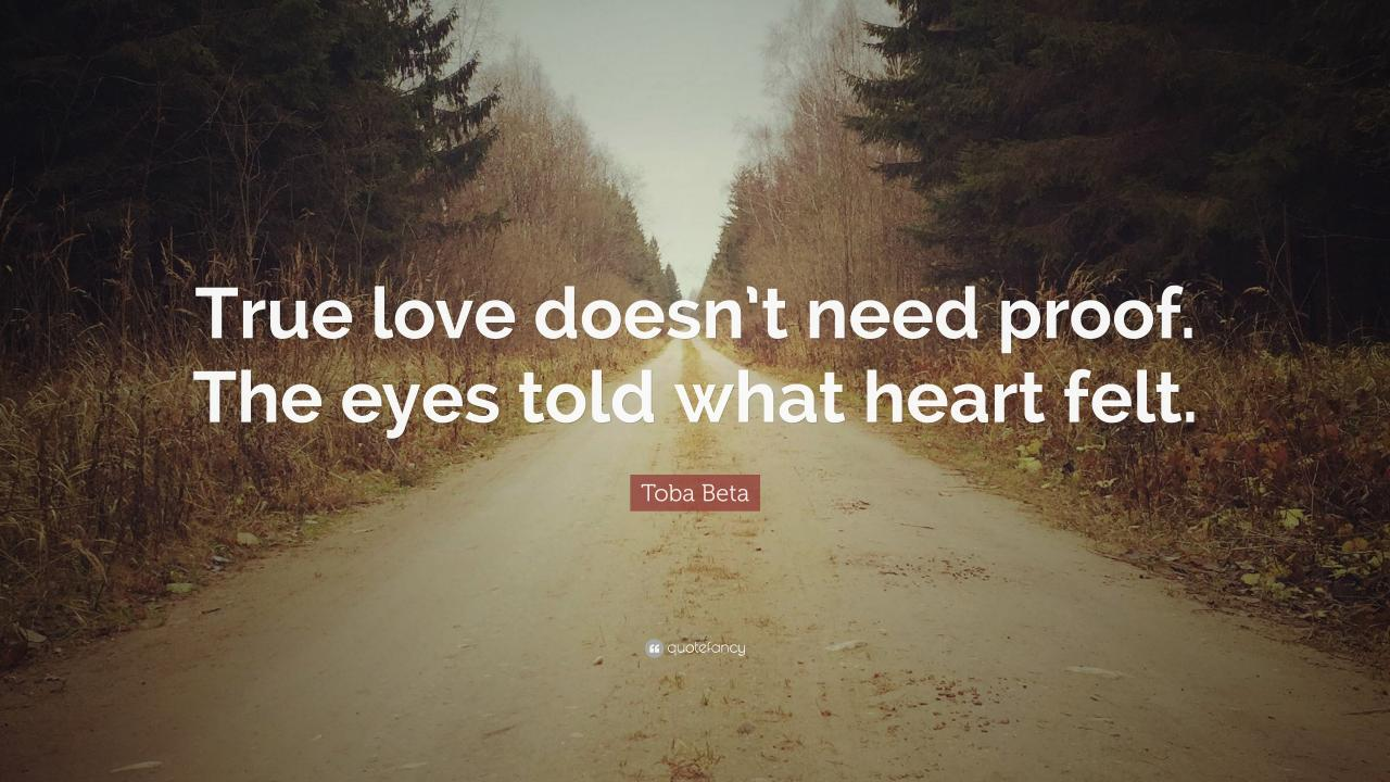 Toba Beta Quote True Love Doesnt Need Proof The Eyes Told