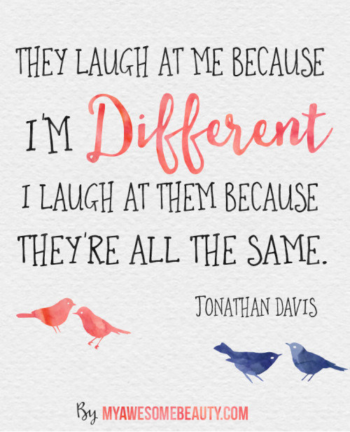 Love Quotes Myawesomebeautyposts Enjoy Being Different Because This Is What Https