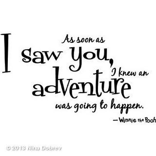 As Soon As I Saw You I Knew An Adventure Was Going To Happen Winnie The Pooh And Life Is A Daring Adventure Thank You Helen Keller For That Awesome