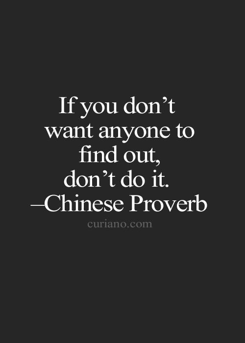 If You Dont Want Anyone To Find Out Dont Do It Chinese Proverb Live Life Quote Life Quote Love Quotes And