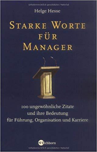 Starke Worte Fur Manager  Ungewohnliche Zitate Und Ihre Bedeutung Fur Fuhrung Organisation Und Karriere Amazon De Helge Hesse Bucher