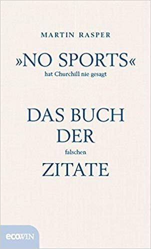 No Sports Hat Churchill Nie Gesagt Das Buch Der Falschen Zitate Amazon De Martin Rasper Bucher