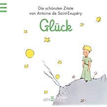 Gluck Der Kleine Prinz Schonsten Zitate Von Antoine De Saint Exupery