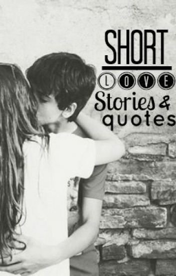 Short Love Stories And Quotes