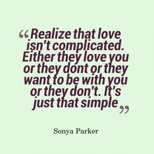 Realize That Love Isnt Complicated Either They Love You Or They Dont Or