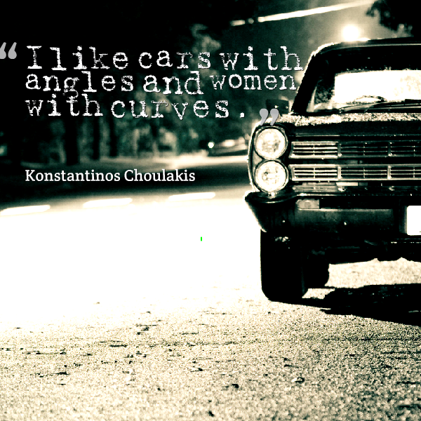 Quotes From Konstantinos Chou S I Like Cars With Angles And