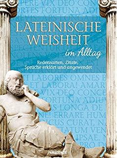 Lateinische Weisheit Im Alltag Redensarten Zitate Spruche Erklart Und Angewendet