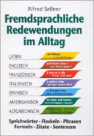 Fremdsprachliche Redewendungen Im Alltag Sprichworter Floskeln Phrasen Formeln Zitate Sentenzen Amazon De Alfred Sellner Bucher