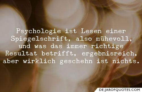 Franz Kafka Zitate Psychologie Ist Lesen Einer Spiegelschrift Also Muhevoll Und Was Das
